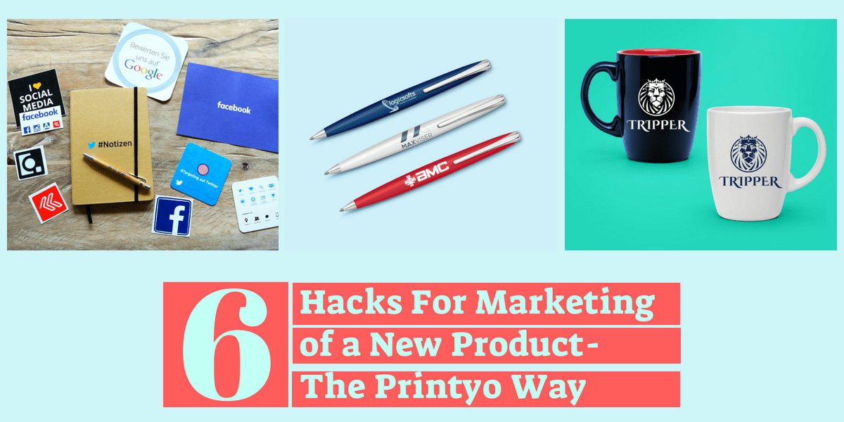 6 Hacks For Marketing Of A New Product- The Printyo Way